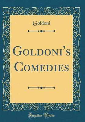 Goldoni's Comedies (Classic Reprint) by Goldoni Goldoni image