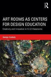 Art Rooms as Centers for Design and Education by George Szekely