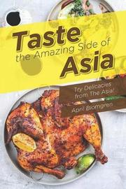 Taste the Amazing Side of Asia by April Blomgren