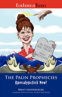 The Palin Prophecies by Brent Mooseburger
