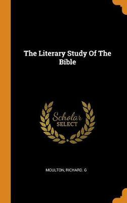 The Literary Study of the Bible by Richard G Moulton
