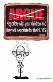 Argue-negotiate with Your Children and They Will Negotiate for Their Lives by Garrett Evans