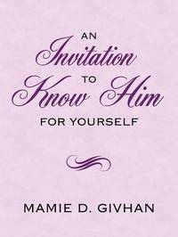 An Invitation To Know Him by Mamie D. Givhan