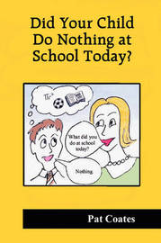 Did Your Child Do Nothing at School Today? by Pat Coates image