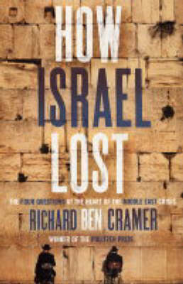 How Israel Lost: The Four Questions by Richard Ben Cramer