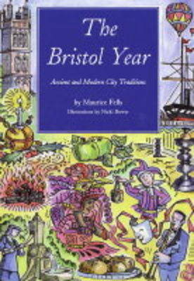 The Bristol Year: Ancient and Modern City Traditions by Maurice Fells