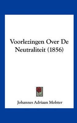 Voorlezingen Over de Neutraliteit (1856) by Johannes Adriaan Molster