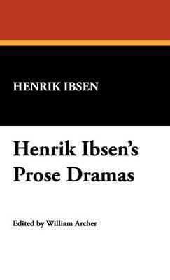 Henrik Ibsen's Prose Dramas by Henrik Johan Ibsen