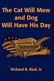 The Cat Will Mew and Dog Will Have His Day by Richard B Beal, Jr image