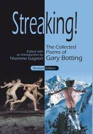 Streaking! the Collected Poems of Gary Botting - Revised Edition by Gary Botting