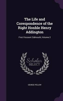 The Life and Corespondence of the Right Honble Henry Addington by George Pellew image