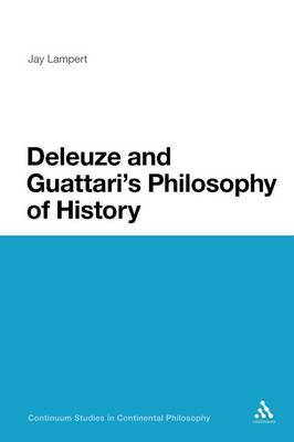 Deleuze and Guattari's Philosophy of History by Jay Lampert