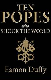 Ten Popes Who Shook the World by Eamon Duffy