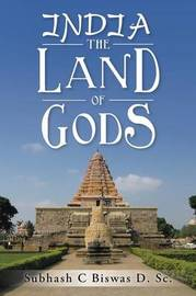 India the Land of Gods by Subhash C Biswas