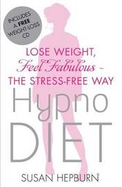 Hypnodiet: Lose Weight, Feel Fabulous - the Stress Free Way by Susan Hepburn