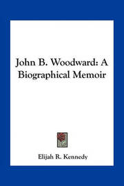 John B. Woodward: A Biographical Memoir by Elijah R. Kennedy