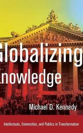 Globalizing Knowledge by Michael D. Kennedy