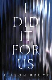 I Did It for Us by Alison Bruce image