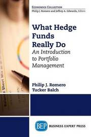 What Hedge Funds Really Do by Philip J Romero
