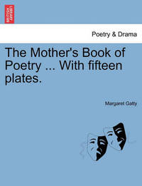 The Mother's Book of Poetry ... with Fifteen Plates. by Margaret Gatty