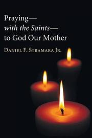 Praying-With the Saints-To God Our Mother by Daniel F Jr Stramara