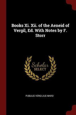 Books XI. XII. of the Aeneid of Vergil, Ed. with Notes by F. Storr by Publius Vergilius Maro