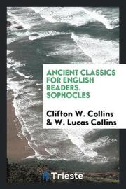 Ancient Classics for English Readers. Sophocles by Clifton W. Collins