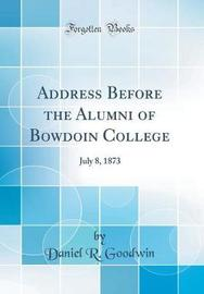 Address Before the Alumni of Bowdoin College by Daniel R Goodwin image
