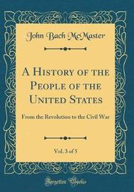 A History of the People of the United States, Vol. 3 of 5 by John Bach McMaster
