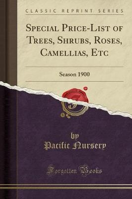 Special Price-List of Trees, Shrubs, Roses, Camellias, Etc by Pacific Nursery