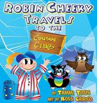 Robin Cheeky Travels to the Cousin Club by Tammi Titus