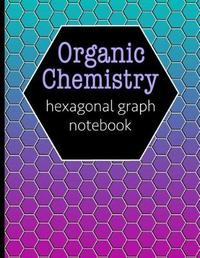 Organic Chemistry Hexagonal Graph Notebook by Hj Designs