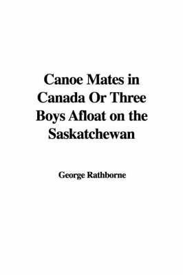 Canoe Mates in Canada or Three Boys Afloat on the Saskatchewan by George Rathborne image