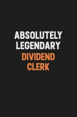 Absolutely Legendary Dividend Clerk by Camila Cooper