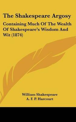 The Shakespeare Argosy: Containing Much Of The Wealth Of Shakespeare's Wisdom And Wit (1874) by William Shakespeare image