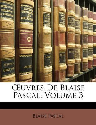 Uvres de Blaise Pascal, Volume 3 by Blaise Pascal