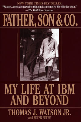 Father, Son & Co.: My Life at IBM and beyond by Thomas Watson