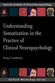 Understanding Somatization in the Practice of Clinical Neuropsychology by Greg J. Lamberty