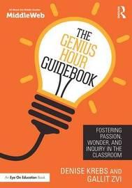 The Genius Hour Guidebook by Denise Krebs