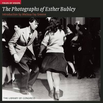 The Photographs of Esther Bubley by Melissa Fay Greene
