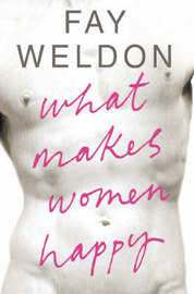 What Makes Women Happy by Fay Weldon image