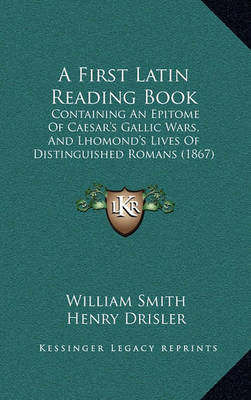 A First Latin Reading Book: Containing an Epitome of Caesar's Gallic Wars, and Lhomond's Lives of Distinguished Romans (1867) by Henry Drisler