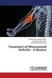 Treatment of Rheumatoid Arthritis - A Review by Panneer Selvam Theivendren