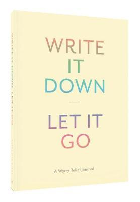 Write It Down, Let It Go - A Worry Relief Journal