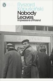 Nobody Leaves by Ryszard Kapuscinski