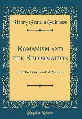 Romanism and the Reformation by Henry Grattan Guinness