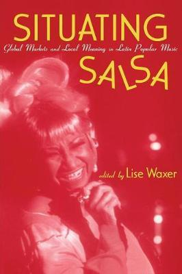 Situating Salsa by Lise Waxer