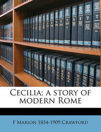 Cecilia; A Story of Modern Rome by F.Marion Crawford
