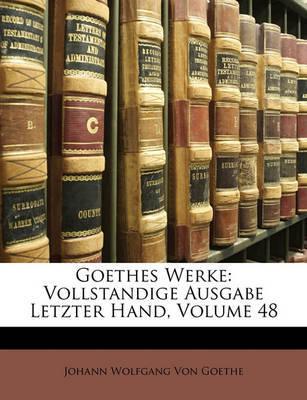 Goethes Werke: Vollstandige Ausgabe Letzter Hand, Volume 48 by Johann Wolfgang von Goethe image