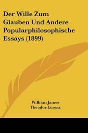 Der Wille Zum Glauben Und Andere Popularphilosophische Essays (1899) by William James